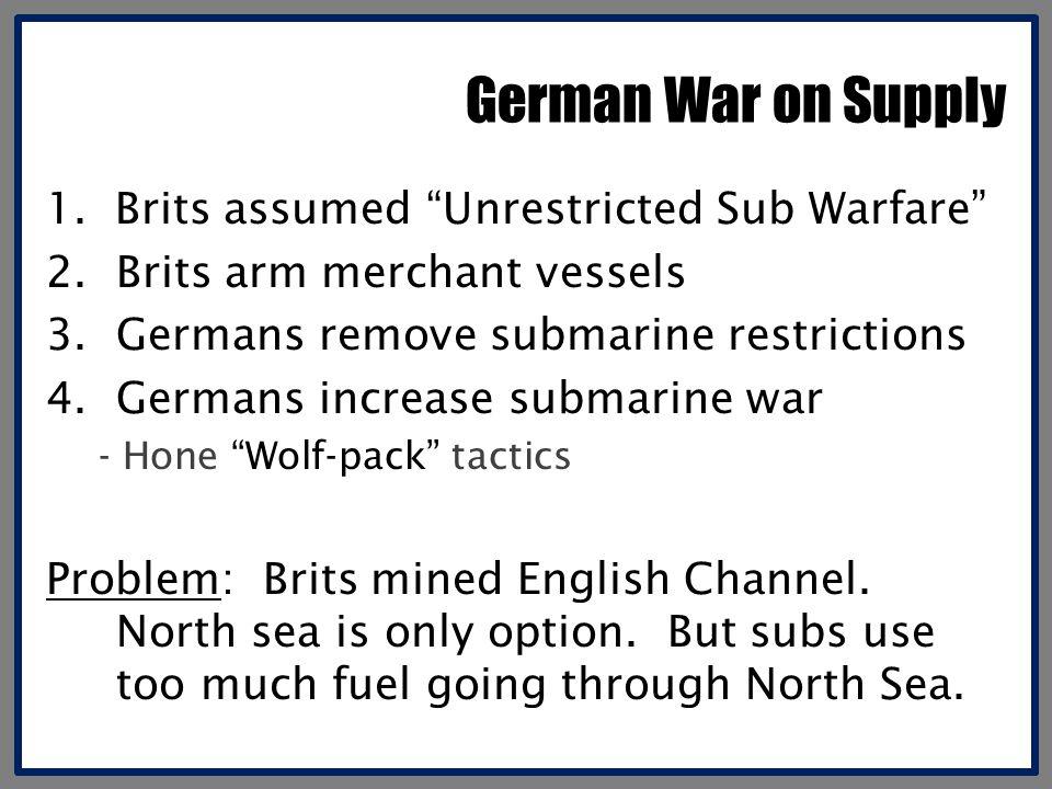 German War on Supply 1. Brits assumed Unrestricted Sub Warfare