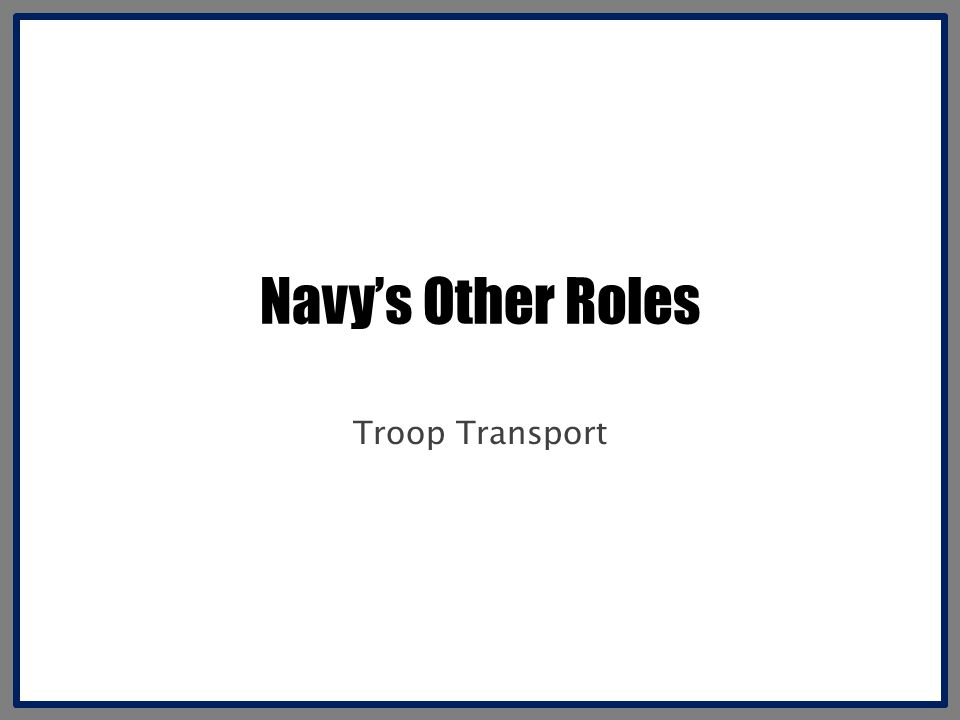 Navy's Other Roles Troop Transport