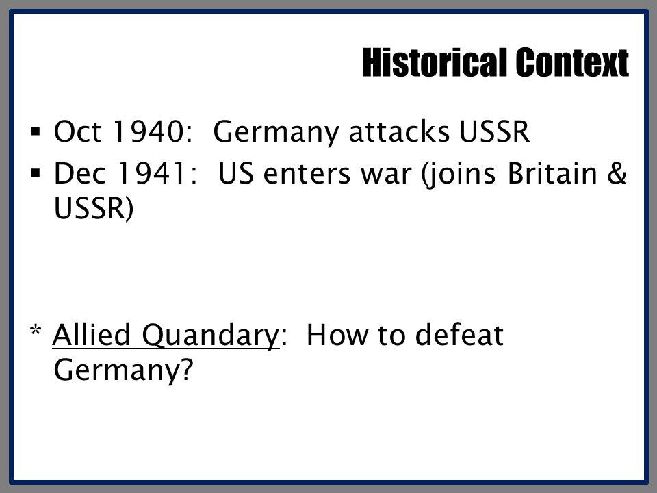 Historical Context Oct 1940: Germany attacks USSR