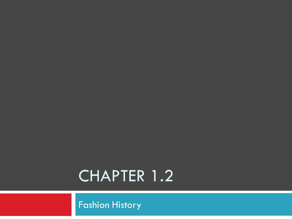 Chapter 1.2 Fashion History
