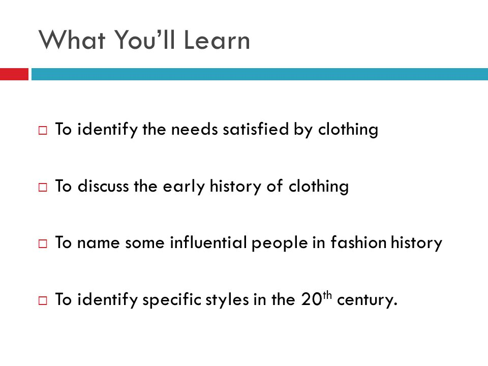 What You'll Learn To identify the needs satisfied by clothing
