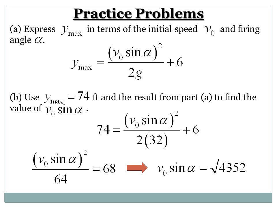 Practice Problems Express in terms of the initial speed and firing