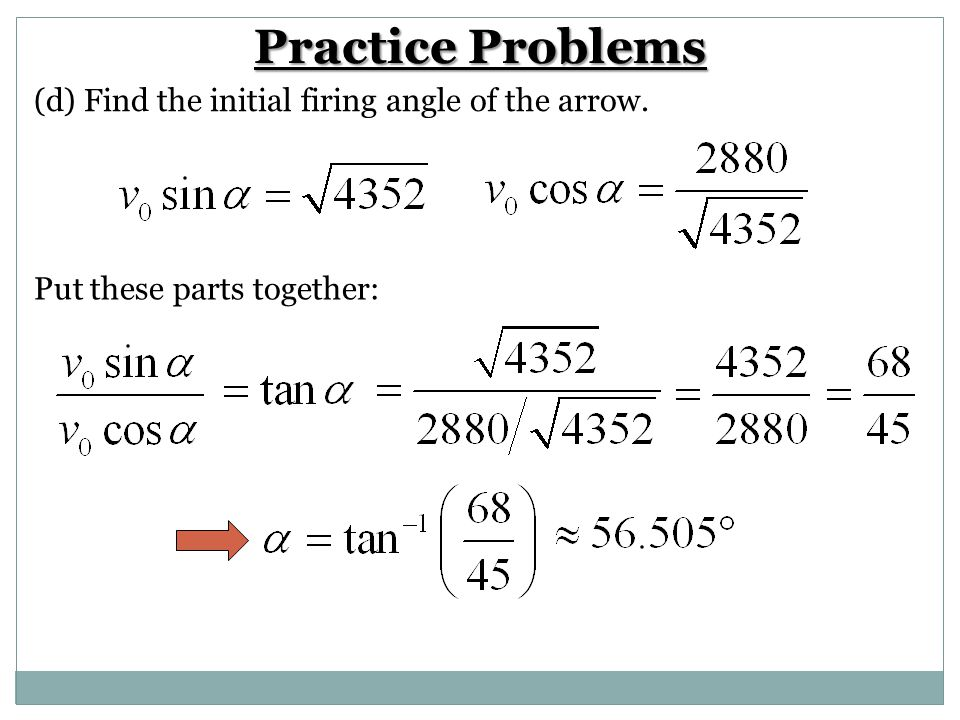Practice Problems (d) Find the initial firing angle of the arrow.