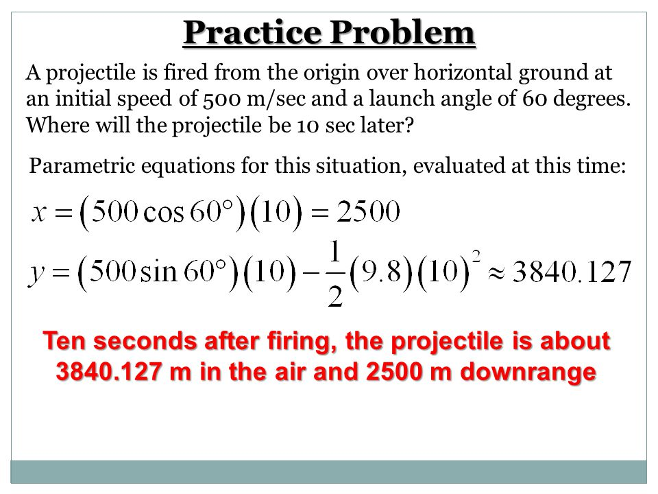 Practice Problem Ten seconds after firing, the projectile is about