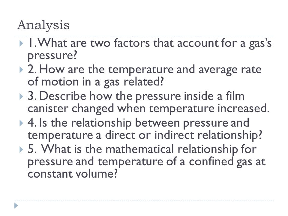 Analysis 1. What are two factors that account for a gas's pressure 2. How are the temperature and average rate of motion in a gas related