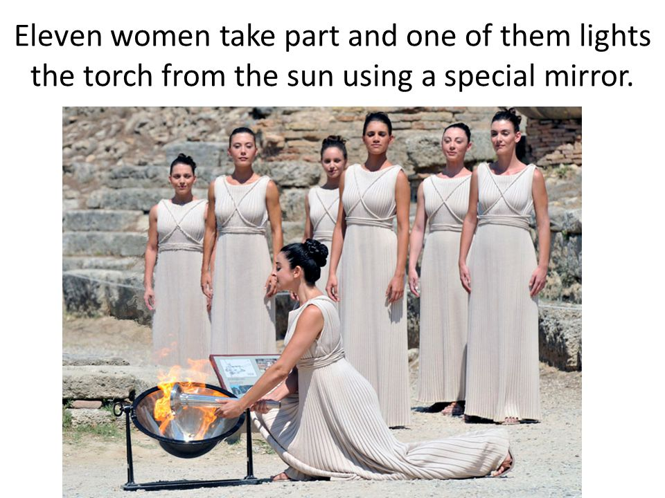 Eleven women take part and one of them lights the torch from the sun using a special mirror.