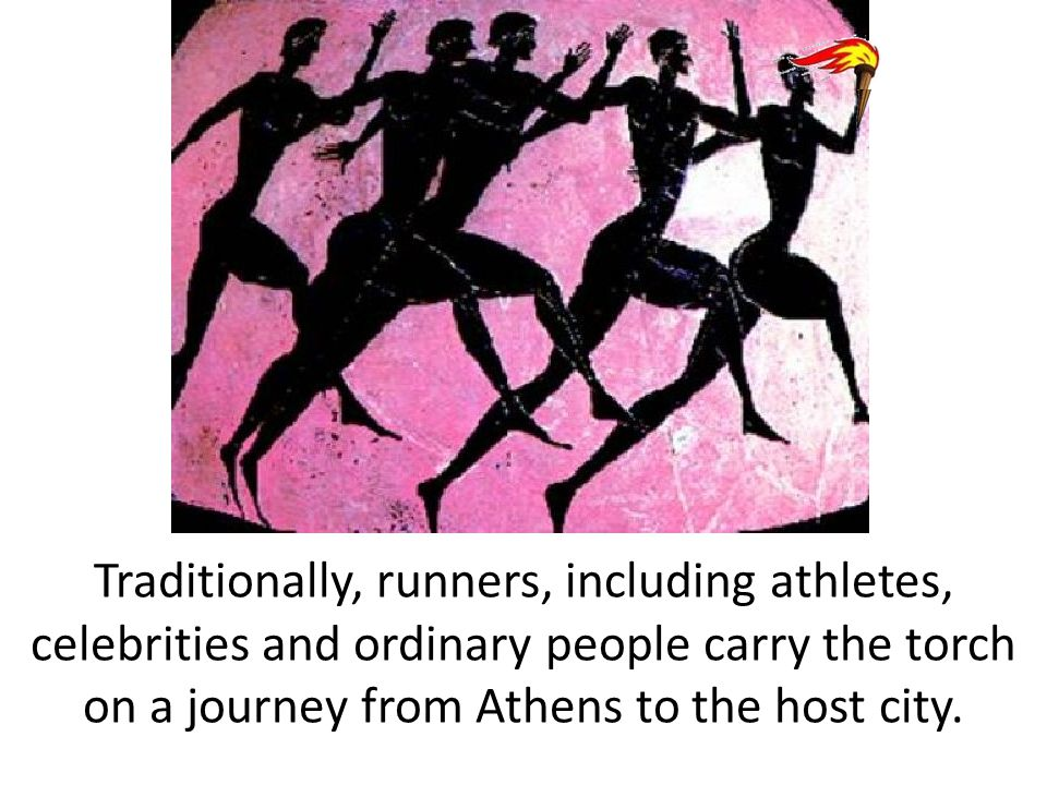 Traditionally, runners, including athletes, celebrities and ordinary people carry the torch on a journey from Athens to the host city.