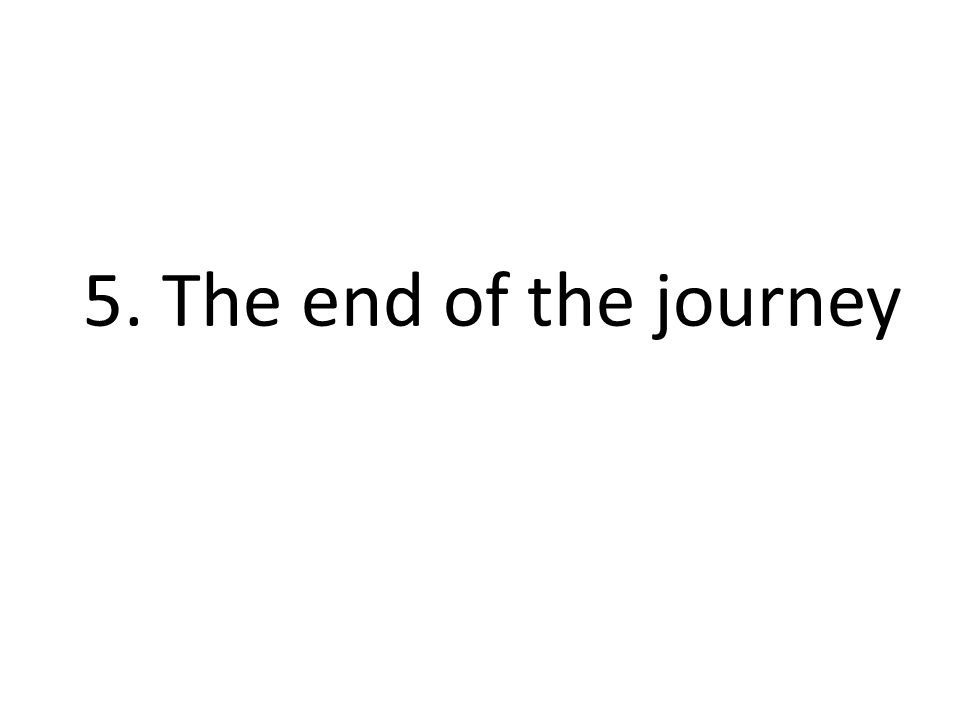 5. The end of the journey