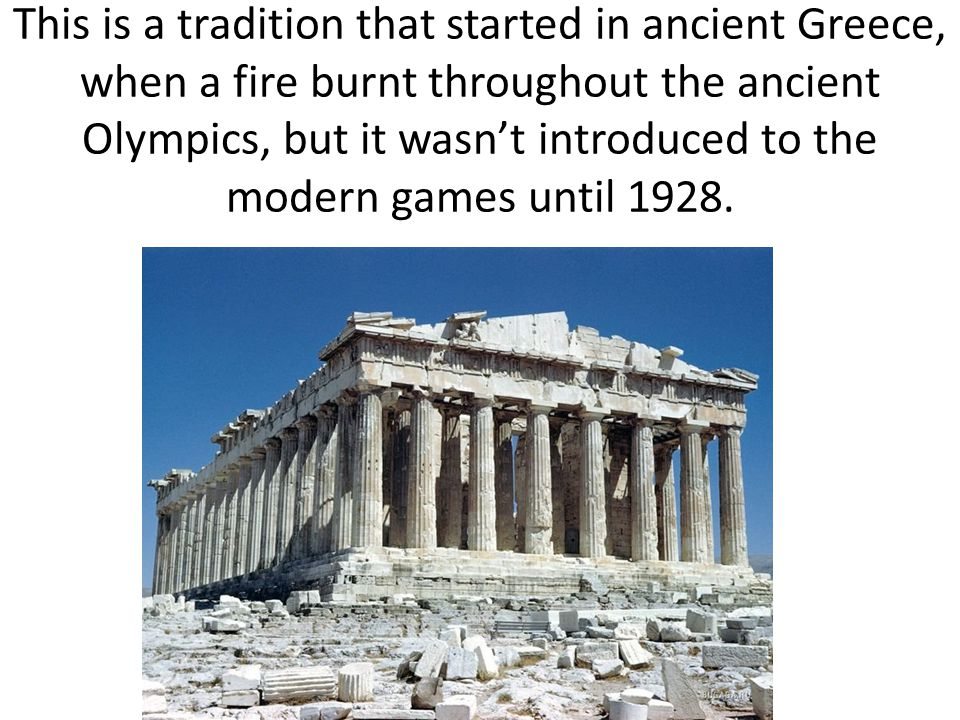 This is a tradition that started in ancient Greece, when a fire burnt throughout the ancient Olympics, but it wasn't introduced to the modern games until 1928.