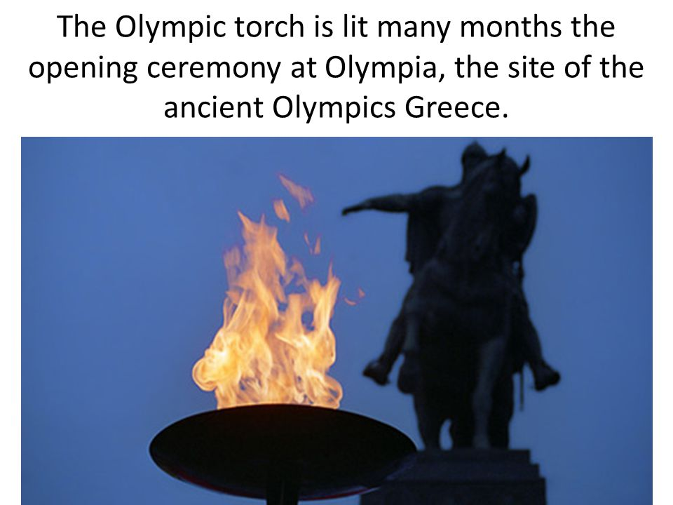 The Olympic torch is lit many months the opening ceremony at Olympia, the site of the ancient Olympics Greece.