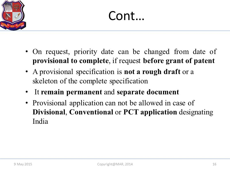 Cont… On request, priority date can be changed from date of provisional to complete, if request before grant of patent.