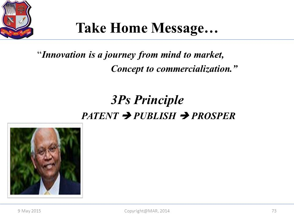 Take Home Message… Innovation is a journey from mind to market, Concept to commercialization. 3Ps Principle PATENT  PUBLISH  PROSPER