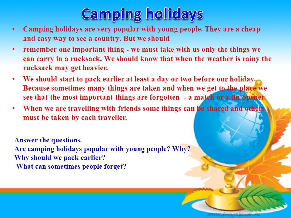 Camping holidays Camping holidays are very popular with young people. They are a cheap and easy way to see a country. But we should.