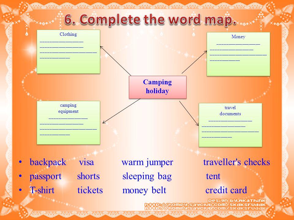 6. Complete the word map. backpack visa warm jumper traveller s checks