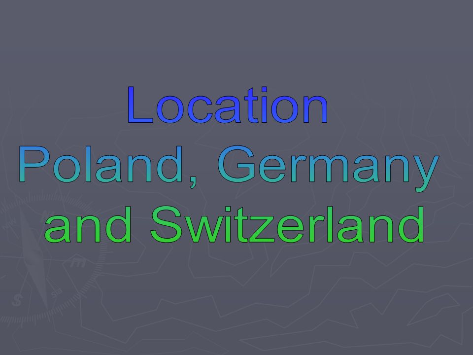 Location Poland, Germany and Switzerland