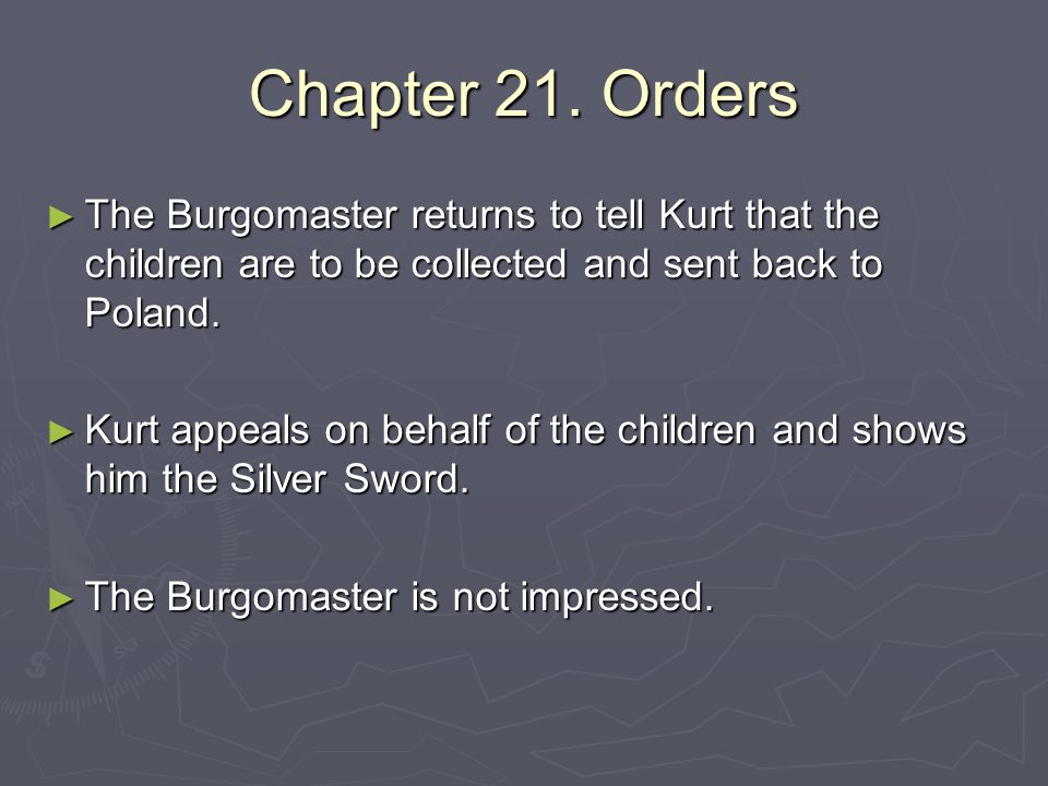 Chapter 21. Orders The Burgomaster returns to tell Kurt that the children are to be collected and sent back to Poland.
