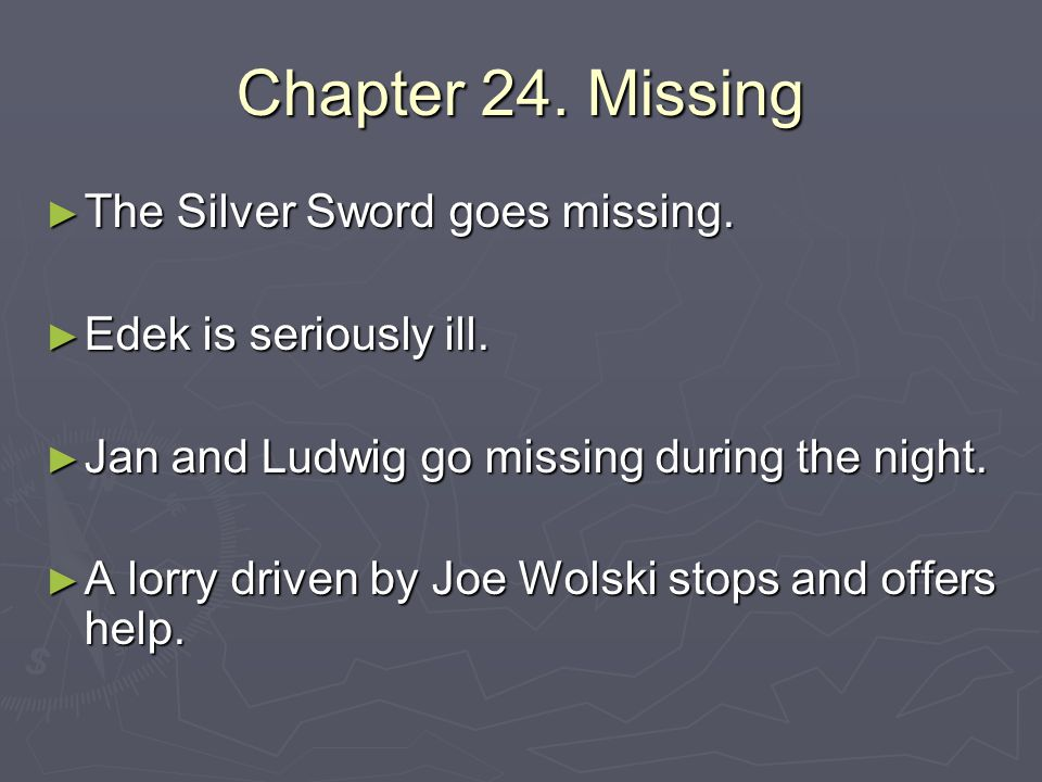 Chapter 24. Missing The Silver Sword goes missing.
