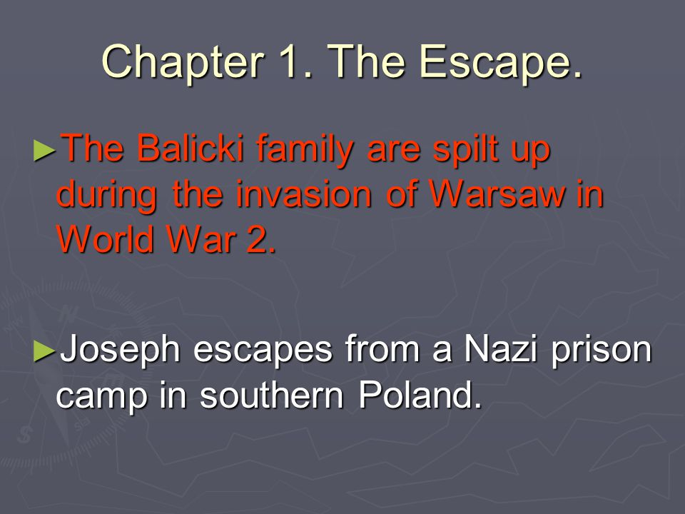 Chapter 1. The Escape. The Balicki family are spilt up during the invasion of Warsaw in World War 2.