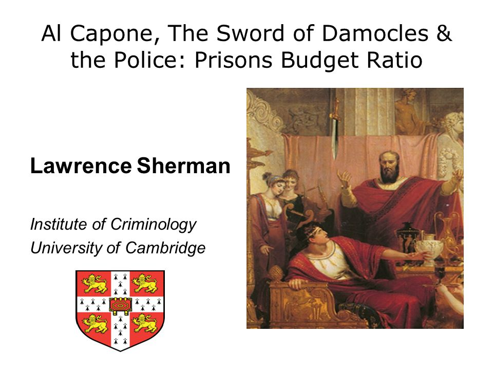 Al Capone, The Sword of Damocles & the Police: Prisons Budget Ratio