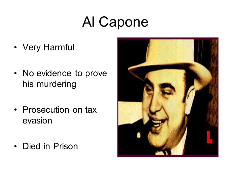 Al Capone Very Harmful No evidence to prove his murdering