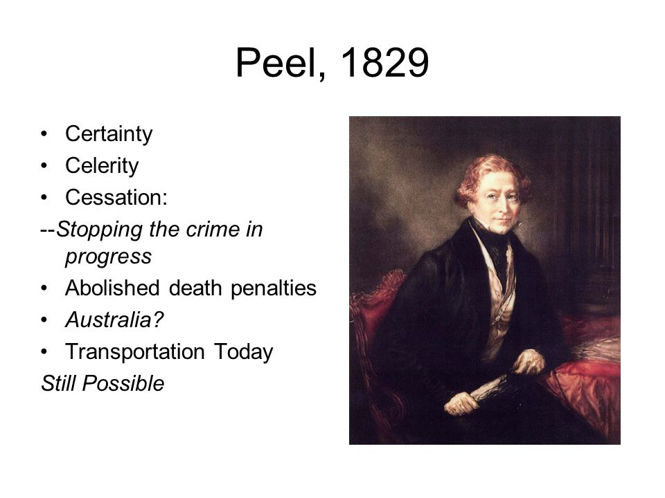 Peel, 1829 Certainty Celerity Cessation: