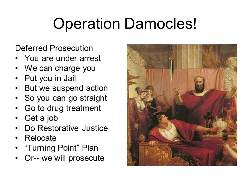 Operation Damocles! Deferred Prosecution You are under arrest