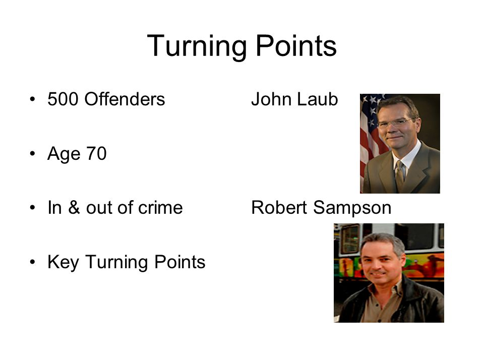 Turning Points 500 Offenders Age 70 In & out of crime