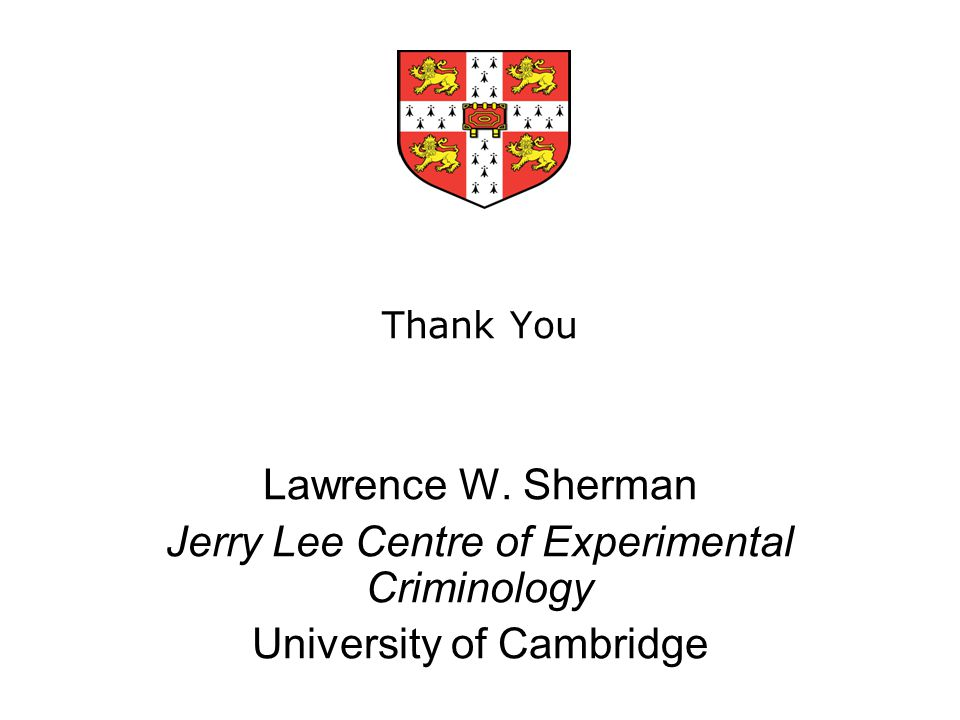 Jerry Lee Centre of Experimental Criminology University of Cambridge