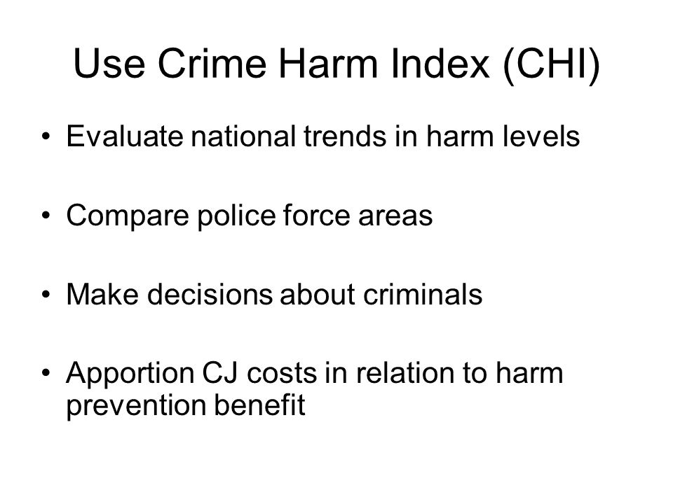 Use Crime Harm Index (CHI)