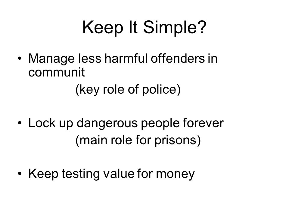 Keep It Simple Manage less harmful offenders in communit