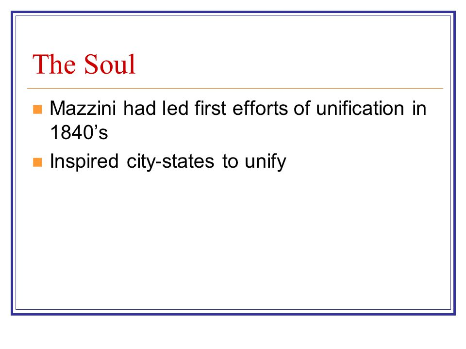 The Soul Mazzini had led first efforts of unification in 1840's