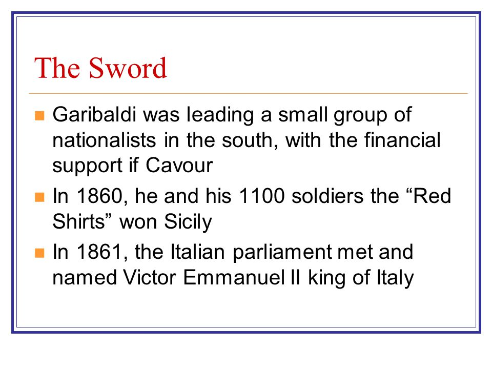 The Sword Garibaldi was leading a small group of nationalists in the south, with the financial support if Cavour.