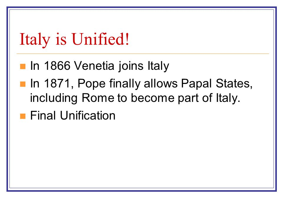 Italy is Unified! In 1866 Venetia joins Italy