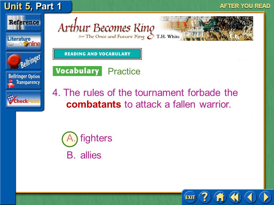 AFTER YOU READ Practice. 4. The rules of the tournament forbade the combatants to attack a fallen warrior.