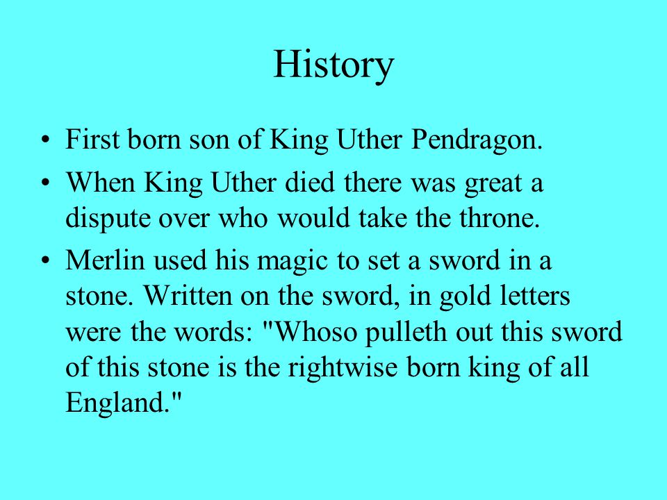 History First born son of King Uther Pendragon.