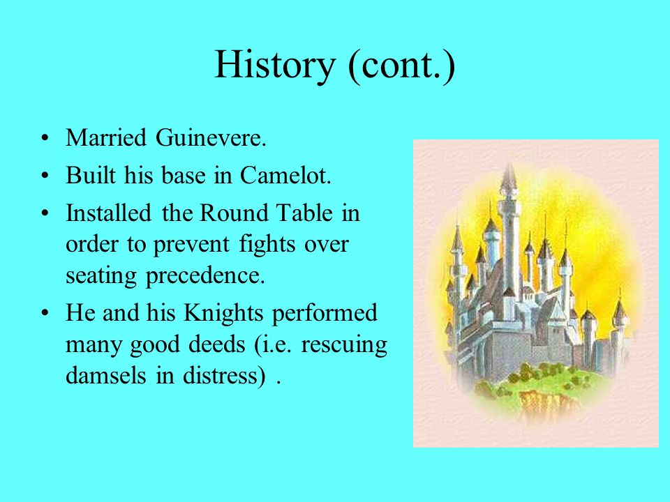History (cont.) Married Guinevere. Built his base in Camelot.