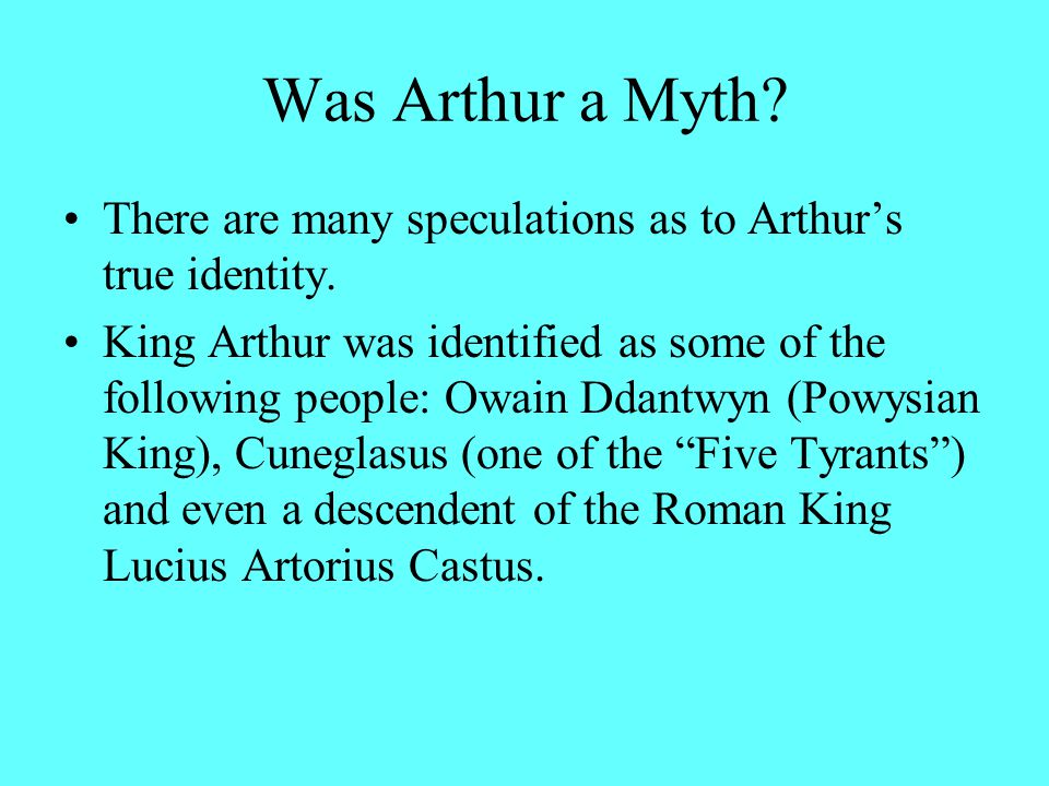 Was Arthur a Myth There are many speculations as to Arthur's true identity.