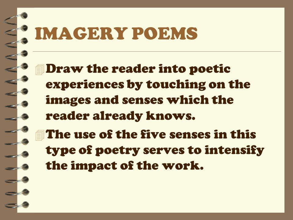 IMAGERY POEMS Draw the reader into poetic experiences by touching on the images and senses which the reader already knows.