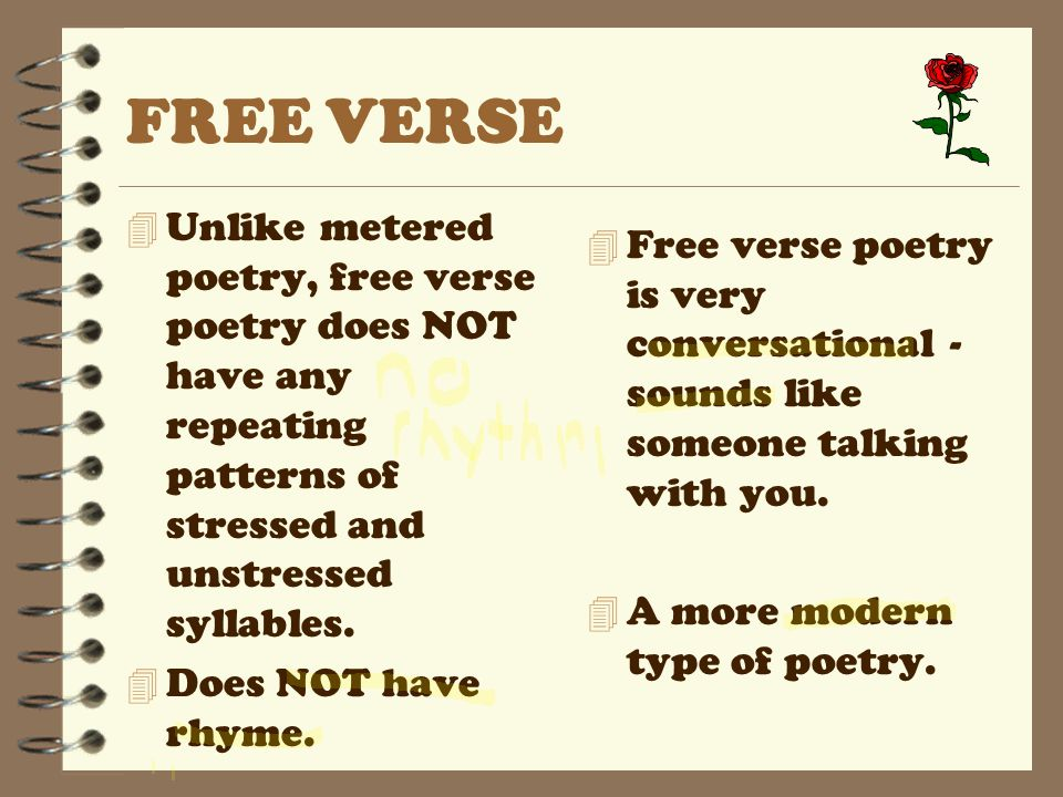 FREE VERSE Unlike metered poetry, free verse poetry does NOT have any repeating patterns of stressed and unstressed syllables.