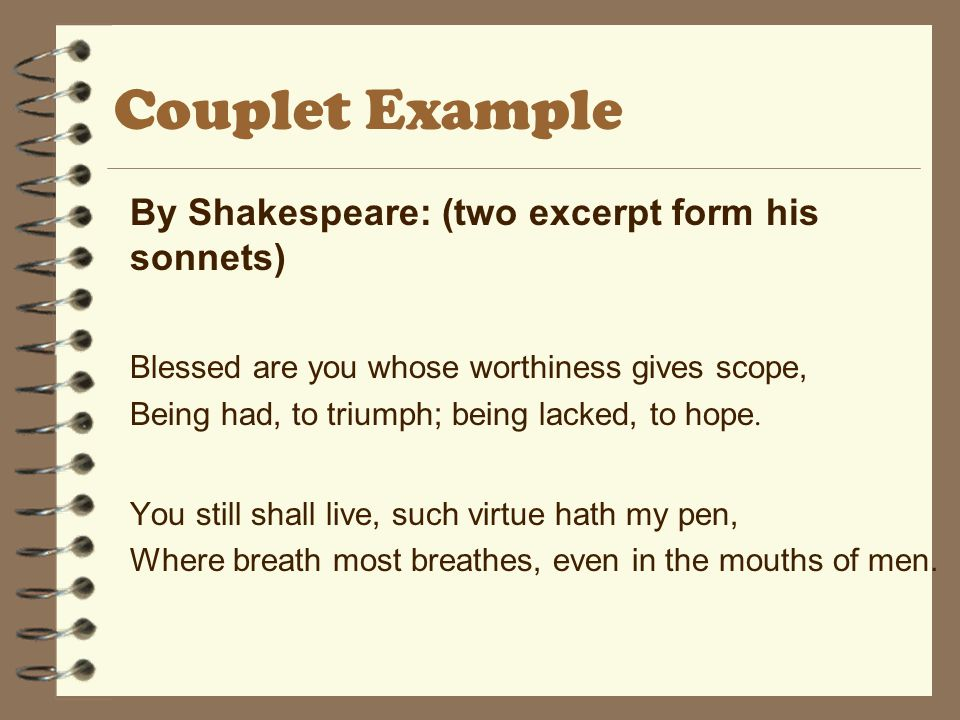 Couplet Example Blessed are you whose worthiness gives scope,