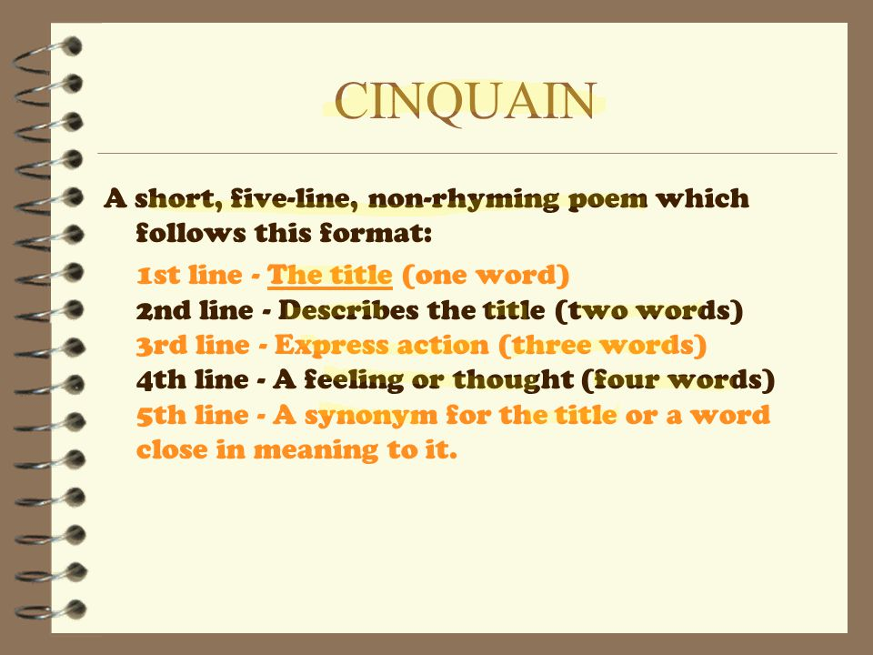 CINQUAIN A short, five-line, non-rhyming poem which follows this format: