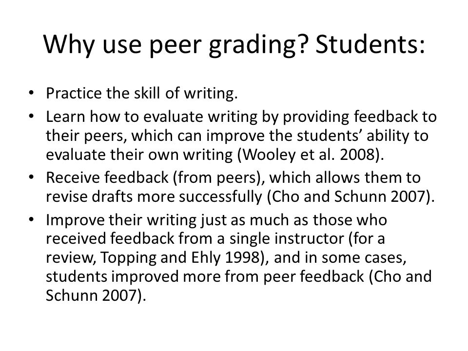Why use peer grading Students: