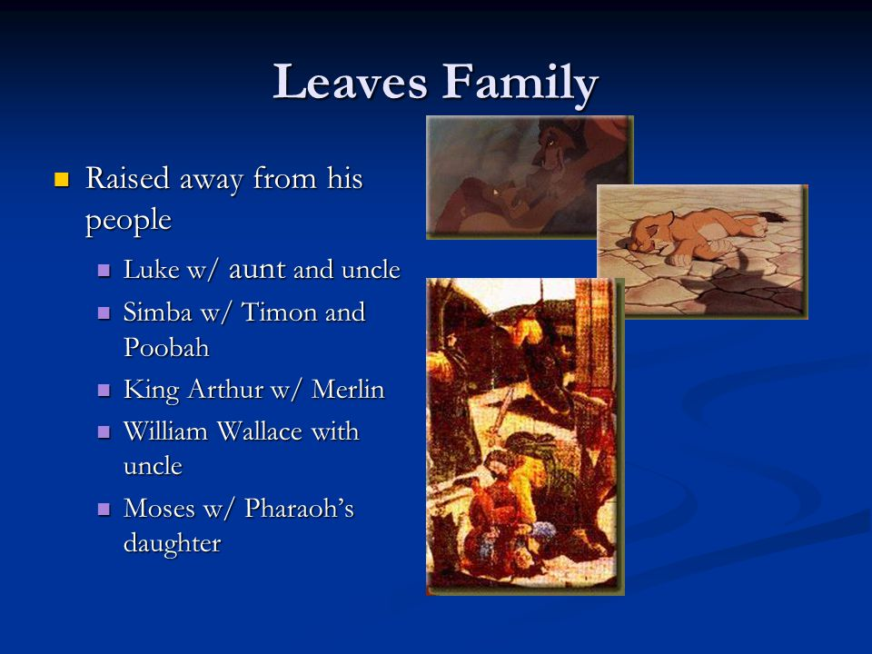 Leaves Family Raised away from his people Luke w/ aunt and uncle