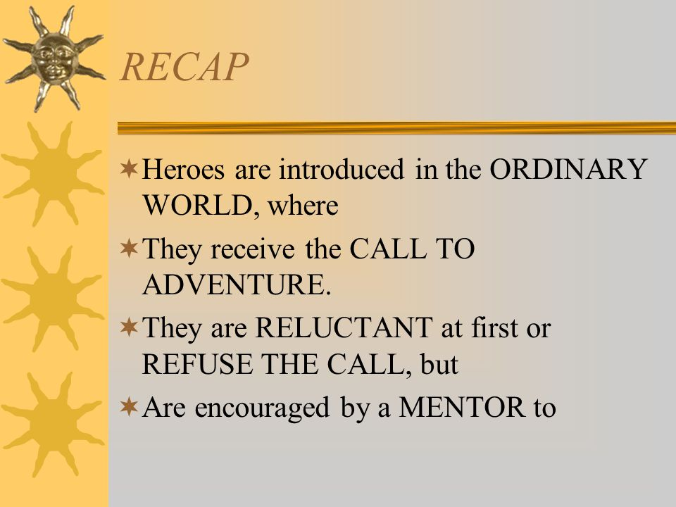 RECAP Heroes are introduced in the ORDINARY WORLD, where