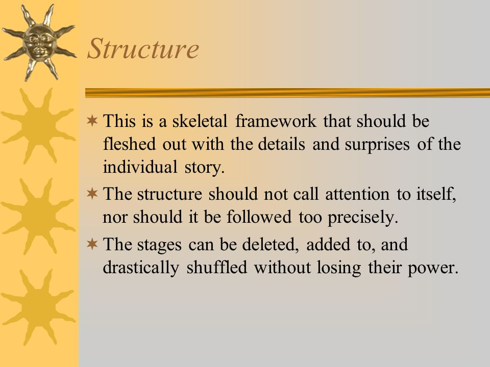 Structure This is a skeletal framework that should be fleshed out with the details and surprises of the individual story.