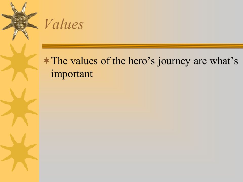Values The values of the hero's journey are what's important