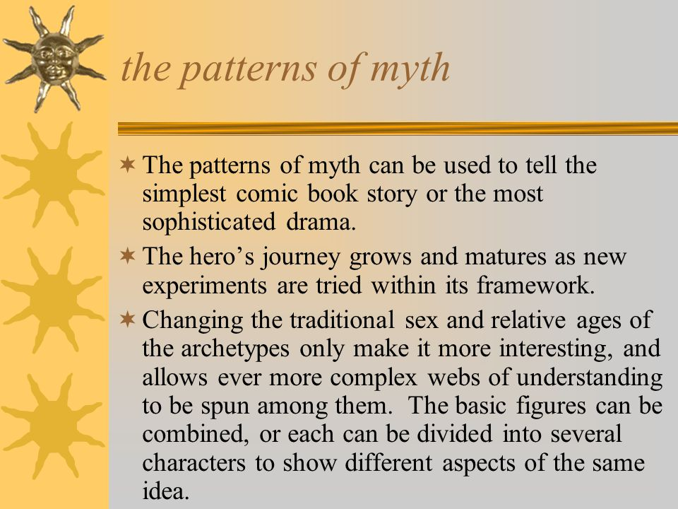 the patterns of myth The patterns of myth can be used to tell the simplest comic book story or the most sophisticated drama.