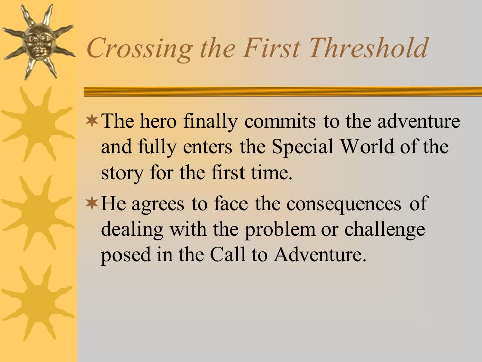 Crossing the First Threshold
