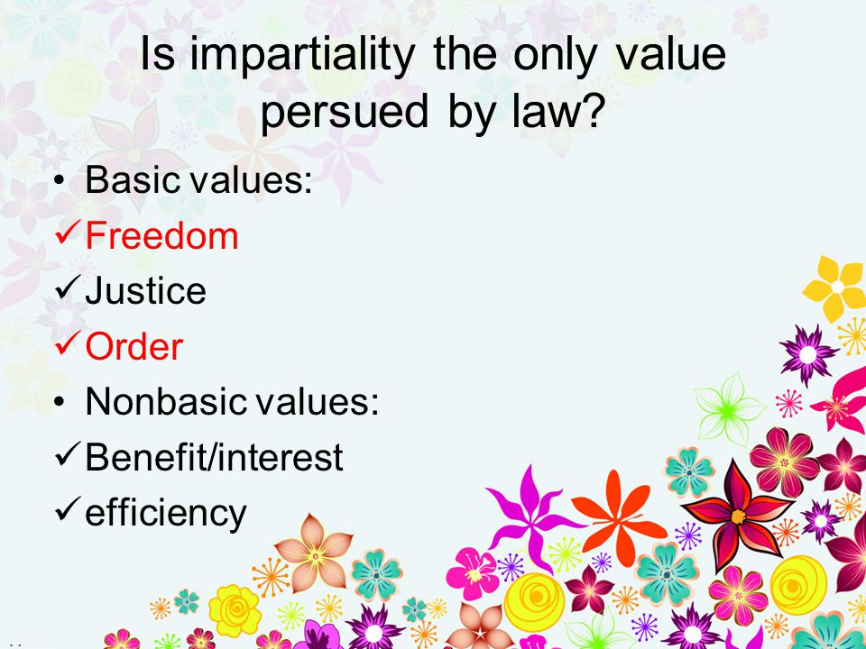 Is impartiality the only value persued by law