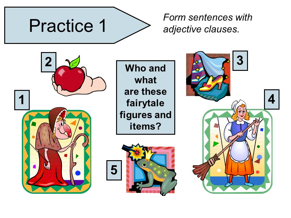 Practice 1 3 2 1 4 5 Form sentences with adjective clauses.